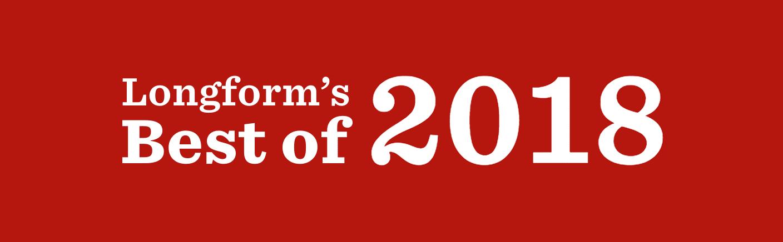 Longform's Best of 2018